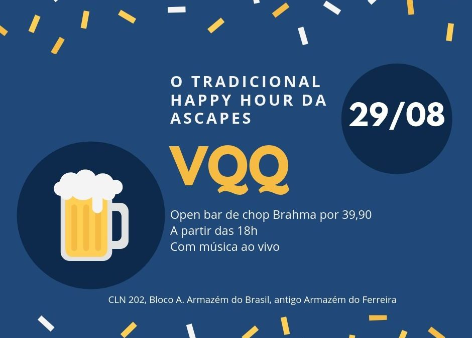 VQQ – O Tradicional Happy Hour da ASCAPES