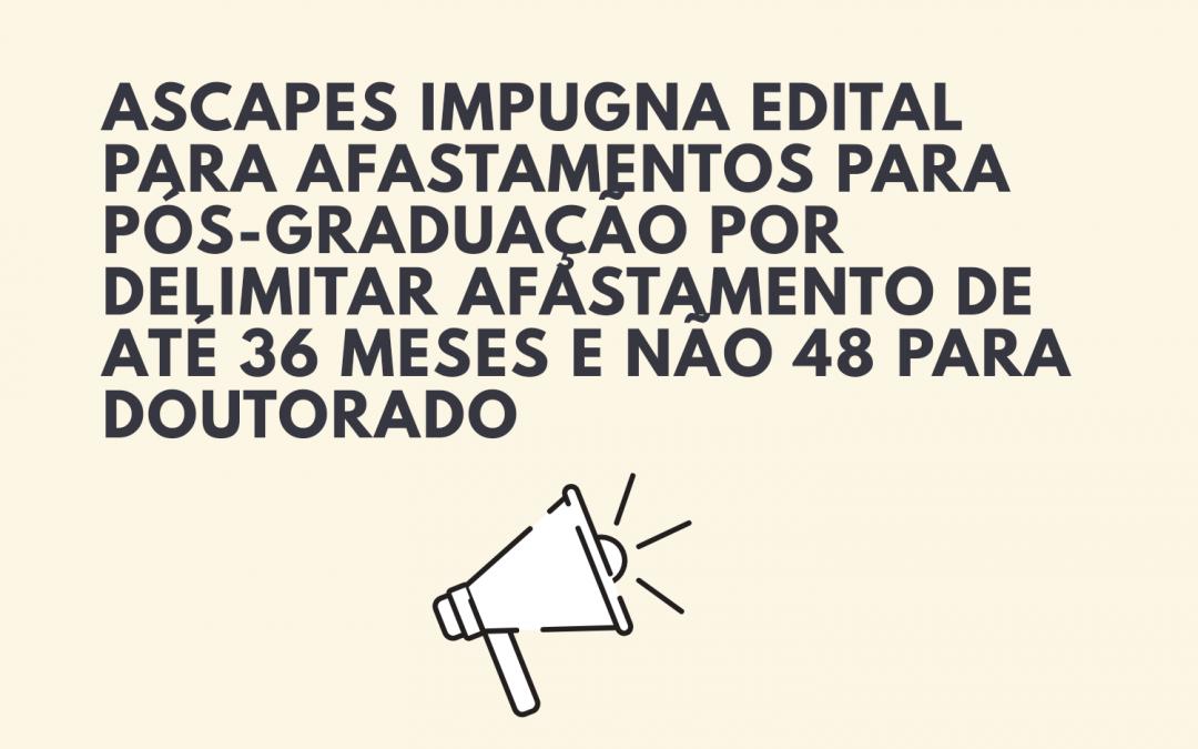 ASCAPES impugna edital para afastamentos para pós-graduação por delimitar afastamento de até 36 meses e não 48 para doutorado