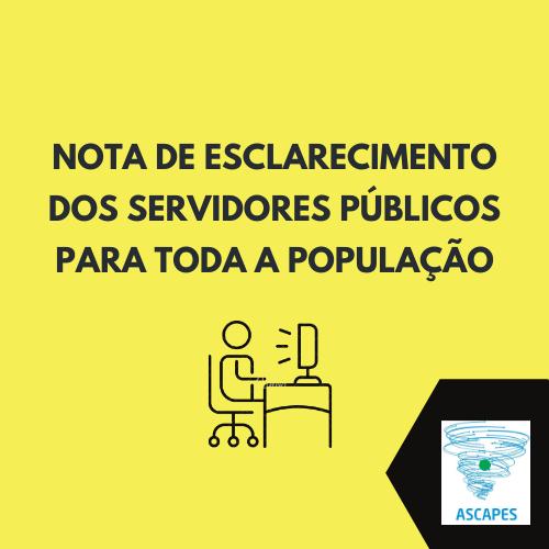 NOTA DE ESCLARECIMENTO DOS SERVIDORES PÚBLICOS PARA TODA A POPULAÇÃO: