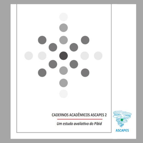 CADERNOS ACADÊMICOS ASCAPES Nº 2: Um estudo avaliativo do Pibid