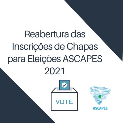 ATENÇÃO: Reabertas as inscrições de Chapas para Eleições ASCAPES 2021